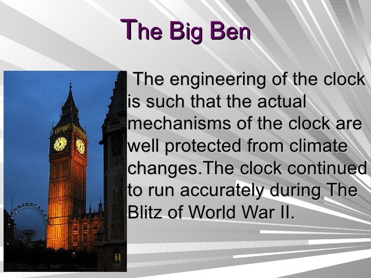 T he  B ig  B en The engineering of the clock is such that the actual mechanisms of the clock are well protected from clim...