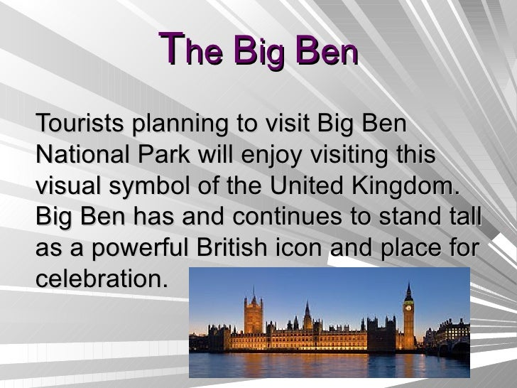 T he  B ig  B en Tourists planning to visit Big Ben National Park will enjoy visiting this visual symbol of the United Kin...