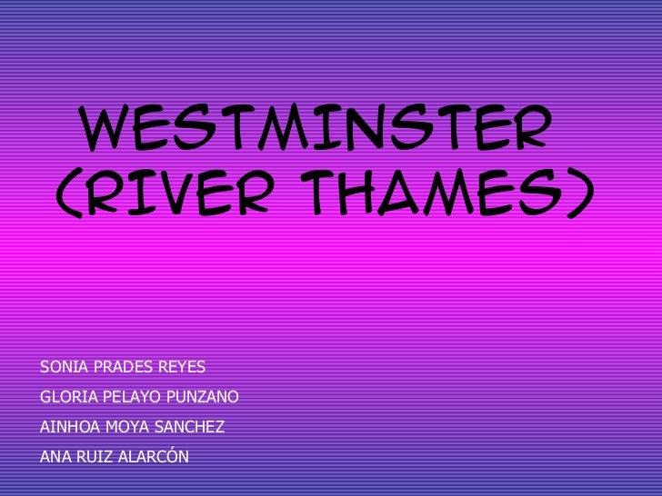 WESTMINSTER (RIVER THAMES)SONIA PRADES REYESGLORIA PELAYO PUNZANOAINHOA MOYA SANCHEZANA RUIZ ALARCÓN