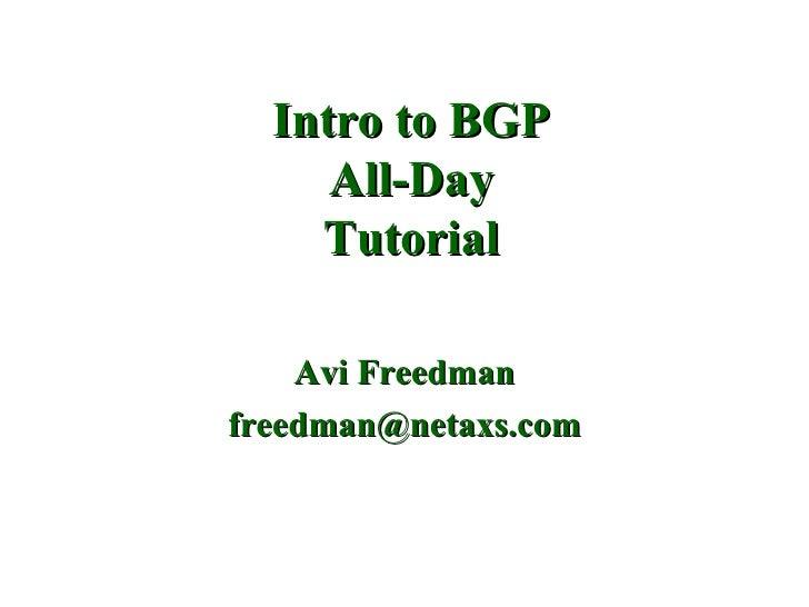 Intro to BGP All-Day Tutorial Avi Freedman [email_address]