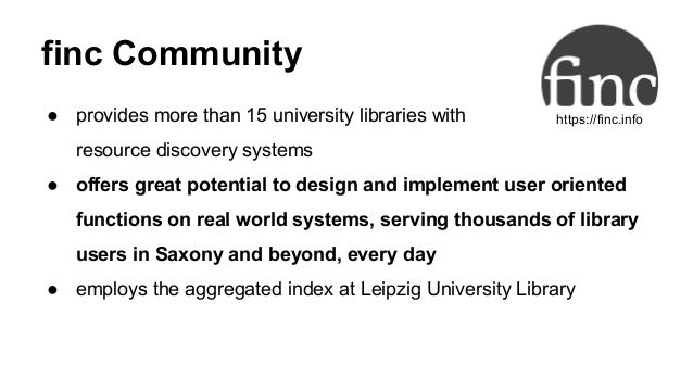 finc Community ● provides more than 15 university libraries with resource discovery systems ● offers great potential to de...