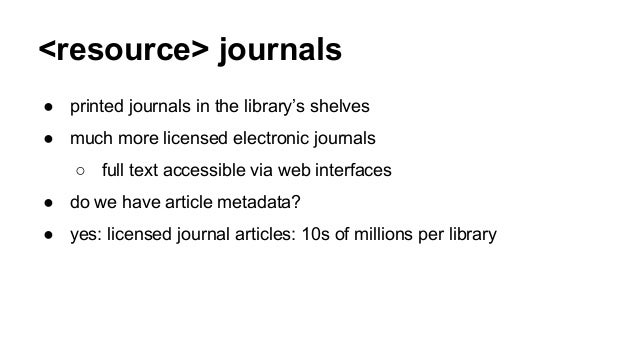 <resource> journals ● printed journals in the library's shelves ● much more licensed electronic journals ○ full text acces...