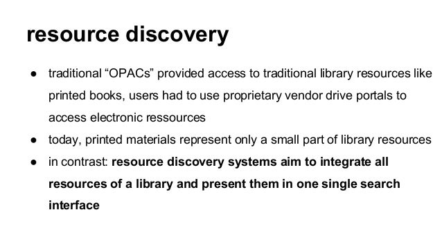 """resource discovery ● traditional """"OPACs"""" provided access to traditional library resources like printed books, users had to..."""