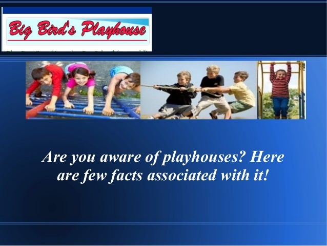 Are you aware of playhouses? Here are few facts associated with it!