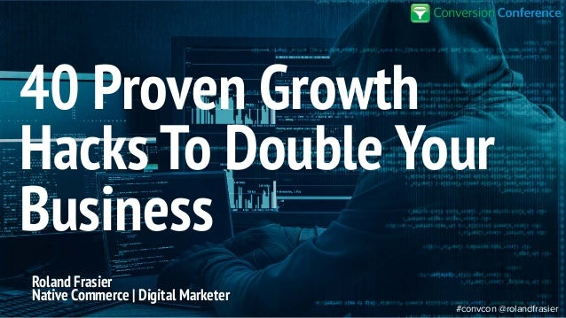 #convcon @rolandfrasier Roland Frasier Native Commerce | Digital Marketer 40 Proven Growth Hacks To Double Your Business