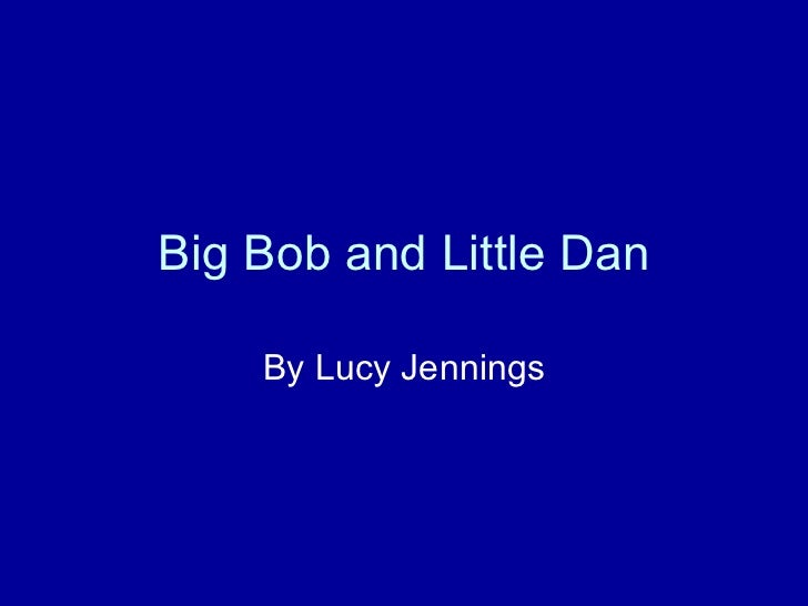 Big Bob and Little Dan By Lucy Jennings