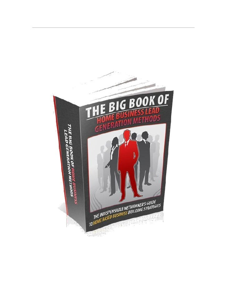"""The Big Book Of Home Business       Lead Generation Methods    """"The Indispensable Networker's Guide To    Home Based Busin..."""