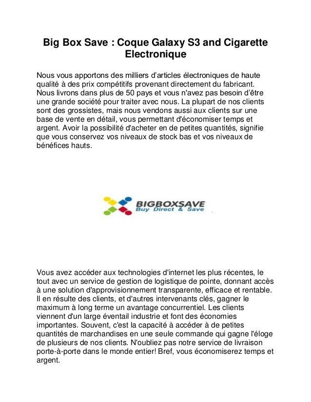 Big Box Save : Coque Galaxy S3 and Cigarette Electronique Nous vous apportons des milliers d'articles électroniques de hau...