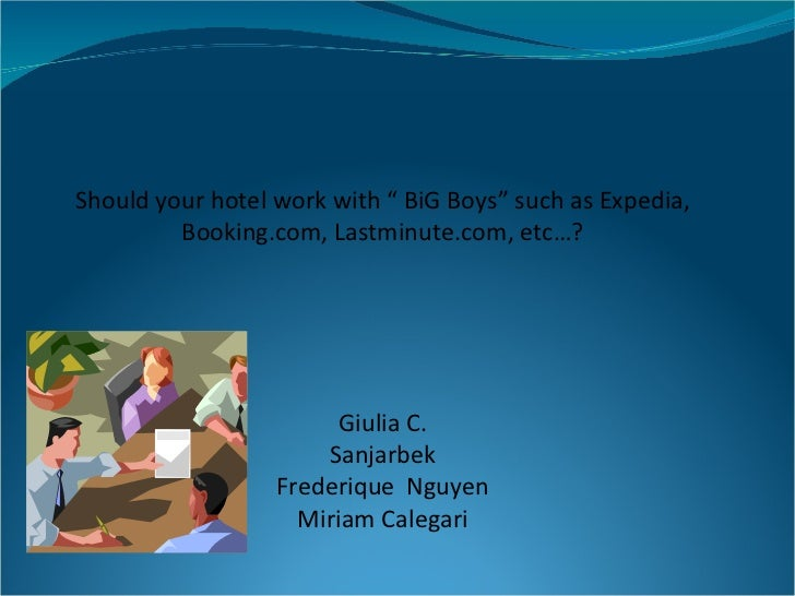 "Should your hotel work with "" BiG Boys"" such as Expedia, Booking.com, Lastminute.com, etc…? Giulia C. Sanjarbek Frederique..."