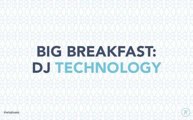 BIG BREAKFAST: DJ TECHNOLOGY #retailoasis