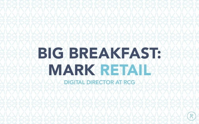 BIG BREAKFAST: MARK RETAIL DIGITAL DIRECTOR AT RCG