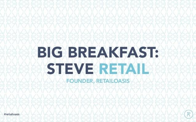 BIG BREAKFAST: STEVE RETAIL #retailoasis FOUNDER, RETAILOASIS