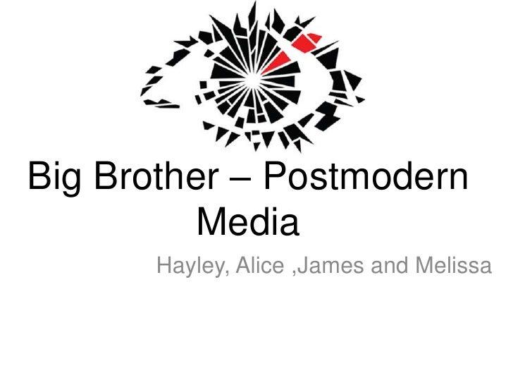 Big Brother – Postmodern Media<br />Hayley, Alice ,James and Melissa<br />