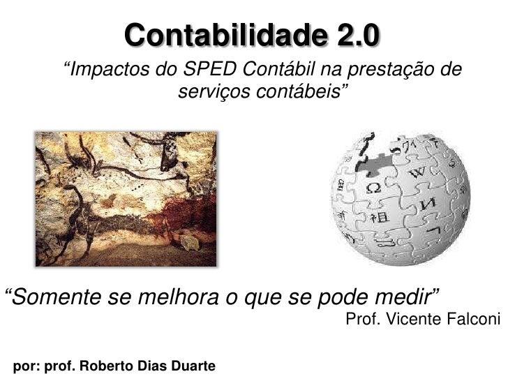 """Contabilidade 2.0        """"Impactos do SPED Contábil na prestação de                    serviços contábeis""""     """"Somente se..."""