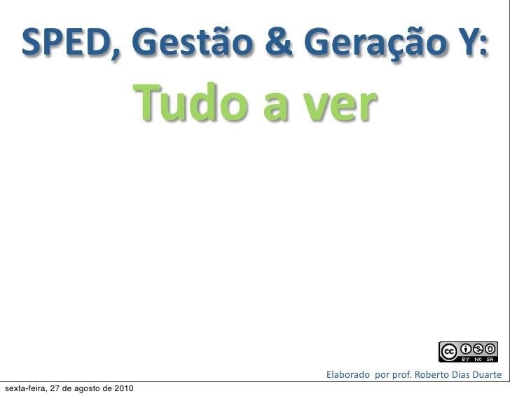 SPED,  Gestão  &  Geração  Y:                                   Tudo  a  ver                                ...