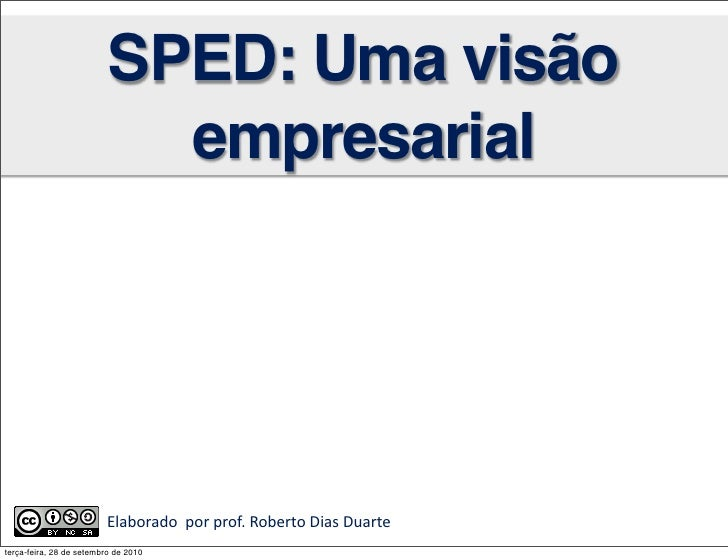 SPED: Uma visão                             empresarial                              Elaborado    por  prof.  Robe...