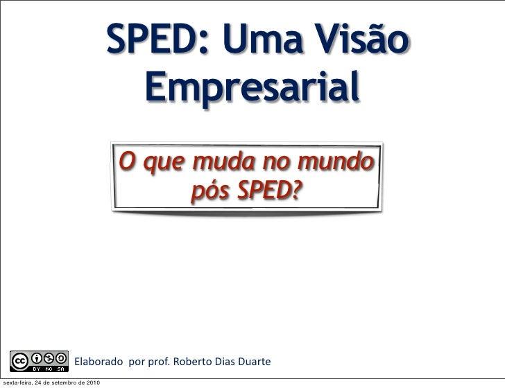 SPED: Uma Visão                                         Empresarial                                           O que muda n...