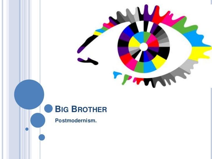 Big Brother<br />Postmodernism.<br />