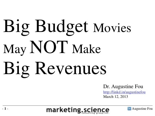 Big Budget MoviesMay NOT MakeBig Revenues             Dr. Augustine Fou             http://linkd.in/augustinefou          ...