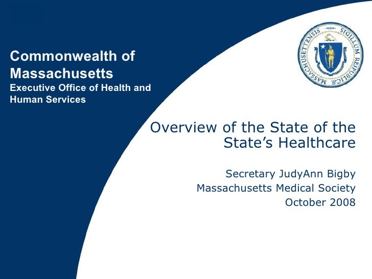 Overview of the State of the State's Healthcare Secretary JudyAnn Bigby Massachusetts Medical Society October 2008