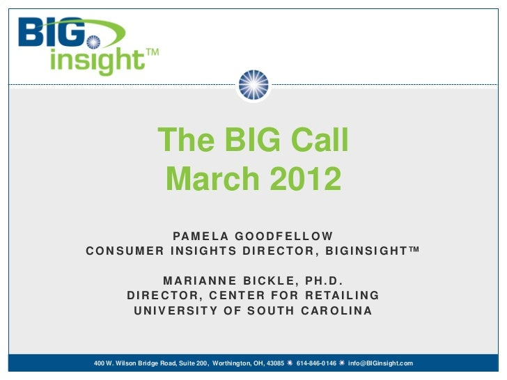 The BIG Call                   March 2012          PA M E L A G O O D F E L L O WCONSUMER INSIGHTS DIRECTOR, BIGINSIGHT™  ...