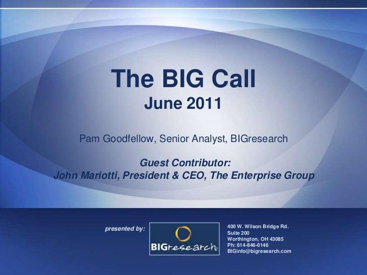 The BIG CallJune 2011Pam Goodfellow, Senior Analyst, BIGresearch Guest Contributor: John Mariotti, President & CEO, The En...