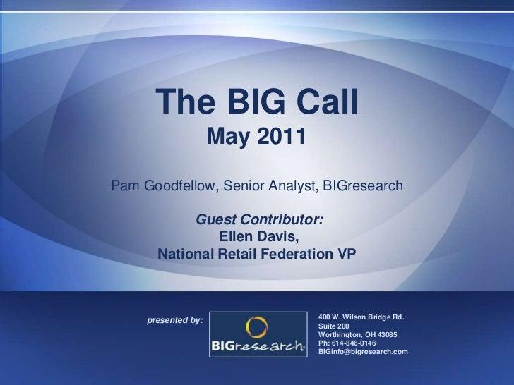 The BIG CallMay 2011Pam Goodfellow, Senior Analyst, BIGresearch Guest Contributor:  Ellen Davis, National Retail Federatio...