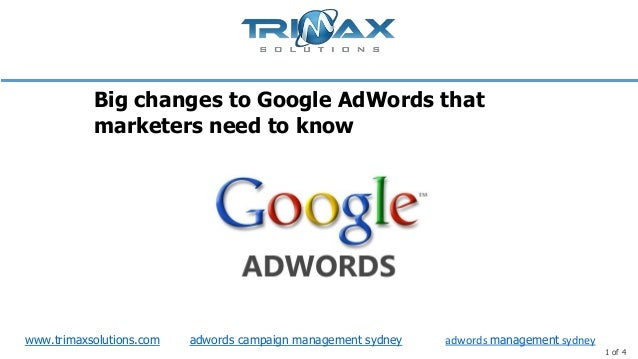 www.trimaxsolutions.com 1 of 4 Big changes to Google AdWords that marketers need to know adwords management sydneyadwords ...