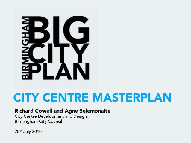 CITY CENTRE MASTERPLANRichard Cowell and Agne SelemonaiteCity Centre Development and DesignBirmingham City Council28th Jul...