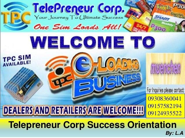 09308360041 09157582194 09124935522 Telepreneur Corp Success Orientation By: L.A
