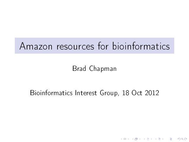 Amazon resources for bioinformatics               Brad Chapman  Bioinformatics Interest Group, 18 Oct 2012