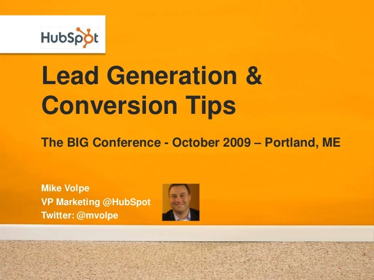 Lead Generation & Conversion TipsThe BIG Conference - October 2009 – Portland, ME<br />Mike Volpe<br />VP Marketing @HubSp...