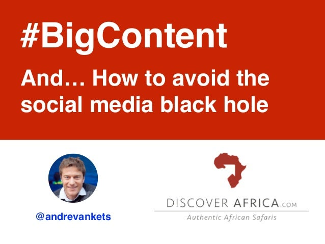@andrevankets #BigContent And… How to avoid the social media black hole