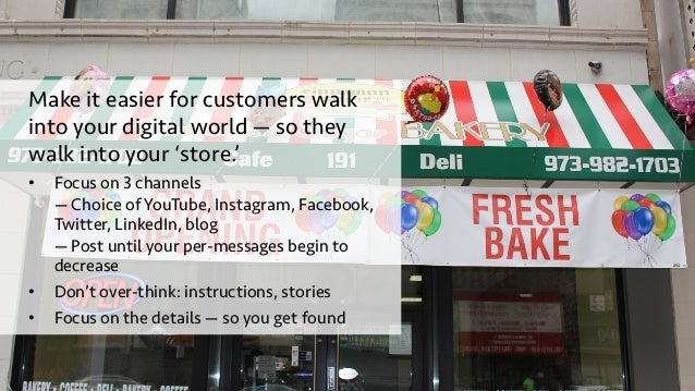 Make it easier for customers walk into your digital world — so they walk into your 'store.' • Focus on 3 channels — Choic...