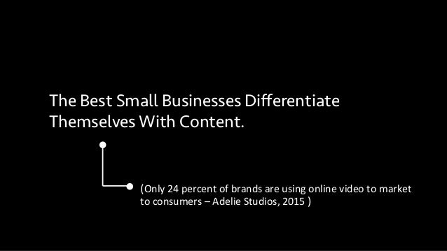 The Best Small Businesses Differentiate Themselves With Content. (Only  24  percent  of  brands  are  using  ...