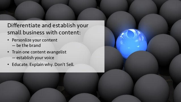 Differentiate and establish your small business with content: • Personlize your content —be the brand • Train one conten...