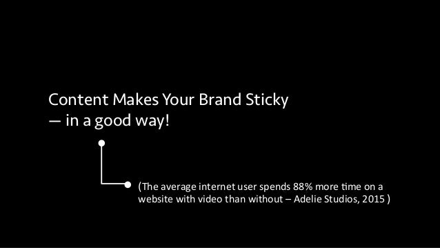Content Makes Your Brand Sticky — in a good way! (The  average  internet  user  spends  88%  more  1me  on...