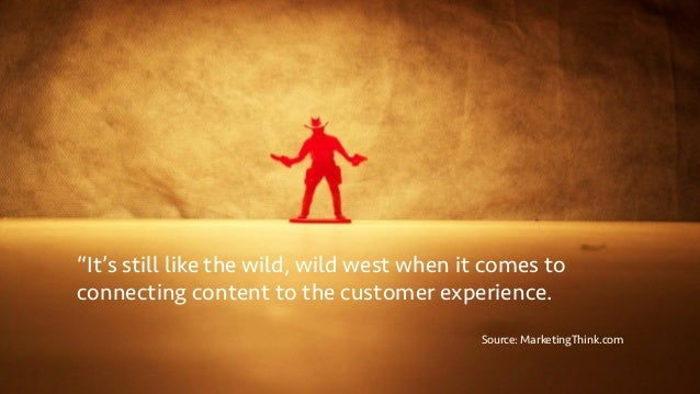 """""""It's still like the wild, wild west when it comes to connecting content to the customer experience. Source: MarketingThin..."""