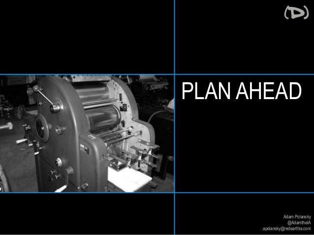 PLAN AHEAD  Adam Polansky  @AdamtheIA  apolansky@redearthia.com