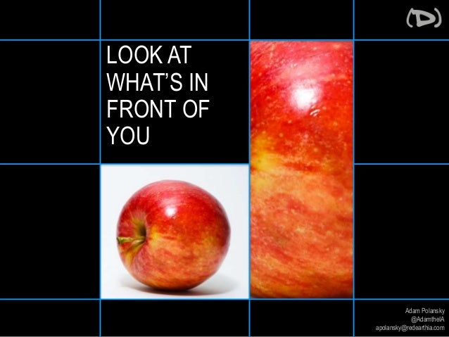 Adam Polansky  @AdamtheIA  apolansky@redearthia.com  LOOK AT  WHAT'S IN  FRONT OF  YOU