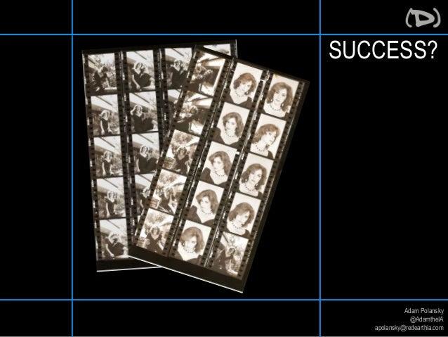 SUCCESS?  Adam Polansky  @AdamtheIA  apolansky@redearthia.com