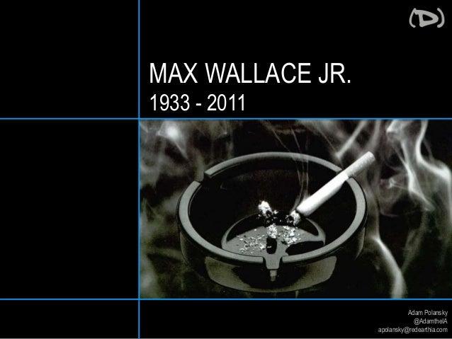 Adam Polansky  @AdamtheIA  apolansky@redearthia.com  MAX WALLACE JR.  1933 - 2011