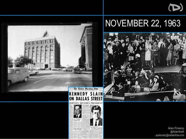 NOVEMBER 22, 1963  Adam Polansky  @AdamtheIA  apolansky@redearthia.com