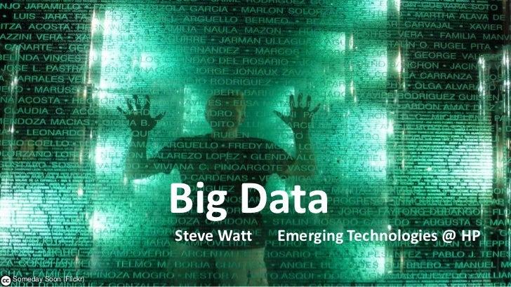Big Data                          Steve Watt   Emerging Technologies @ HP     1– Someday Soon (Flickr)