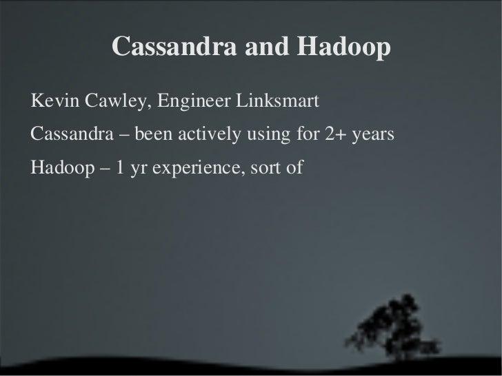 Cassandra and Hadoop <ul><li>Kevin Cawley, Engineer Linksmart