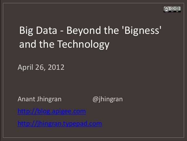 Big Data - Beyond the Bignessand the TechnologyApril 26, 2012Anant Jhingran           @jhingranhttp://blog.apigee.comhttp:...