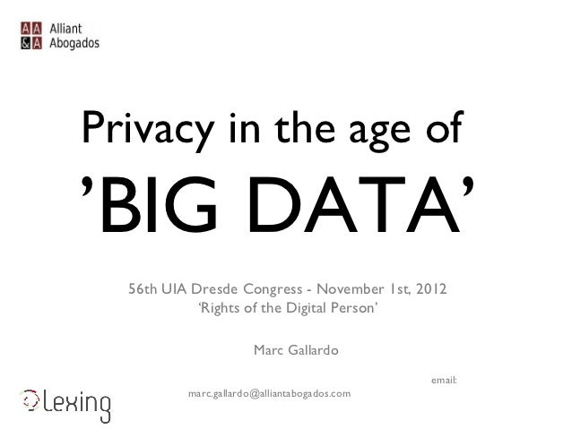 Privacy in the age of'BIG DATA'  56th UIA Dresde Congress - November 1st, 2012            'Rights of the Digital Person'  ...