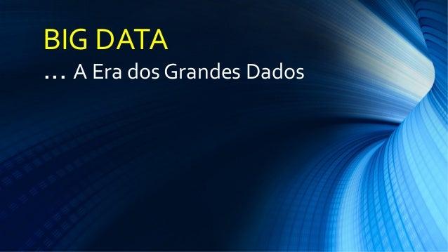 BIG DATA... A Era dos Grandes Dados