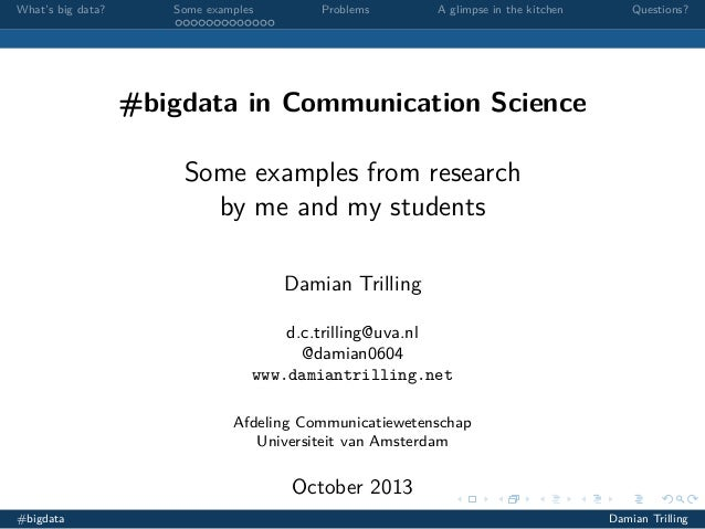 What's big data?  Some examples  Problems  A glimpse in the kitchen  Questions?  #bigdata in Communication Science Some ex...