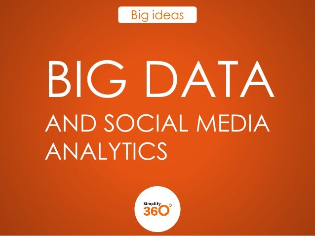 Big ideas  BIG DATA AND SOCIAL MEDIA ANALYTICS